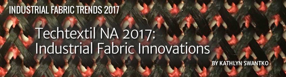Industrial Fabric Trends 2017 | Techtextil North America: Industrial Fabric Innovations. By Kathlyn Swantko
